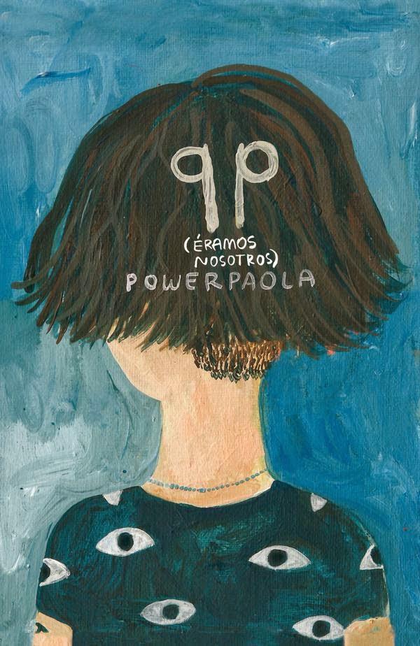 Power Paola, QP (éramos nosotros), Editorial Común: Buenos Aires, 105 págs., 15 x 21 cm.